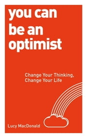 You Can be an Optimist - Change Your Thinking, Change Your Life ebook by Lucy MacDonald