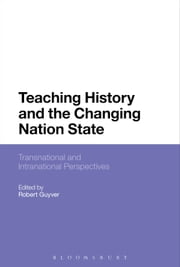 Teaching History and the Changing Nation State - Transnational and Intranational Perspectives ebook by Robert Guyver