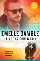 If Looks Could Kill ebook by Emelle Gamble