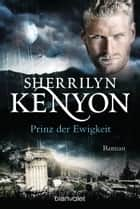 Prinz der Ewigkeit - Roman ebook by Sherrilyn Kenyon, Larissa Rabe