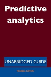 Predictive analytics - Unabridged Guide ebook by Russell Nixon