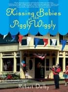 Kissing Babies at the Piggly Wiggly ebook by Robert Dalby