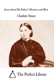 Jesus about His Father's Business and Rest ebook by Charlotte Mason