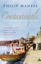 Constantinople ebook by Philip Mansel