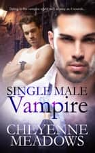 Single Male Vampire ebook by Cheyenne Meadows