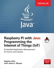 Raspberry Pi with Java: Programming the Internet of Things (IoT) (Oracle Press) ebook by Stephen Chin, James Weaver