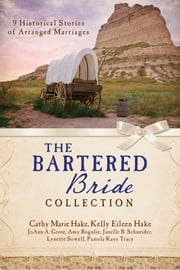 The Bartered Bride Romance Collection: 9 Historical Stories of Arranged Marriages - 9 Historical Stories of Arranged Marriages ebook by Cathy Marie Hake,JoAnn A. Grote,Kelly Eileen Hake,Amy Rognlie,Janelle Burnham Schneider,Lynette Sowell,Pamela Kaye Tracy