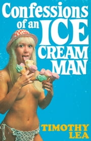 Confessions of an Ice Cream Man (Confessions, Book 18) ebook by Timothy Lea