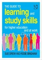 The Guide to Learning and Study Skills ebook by Sue Drew and Rosie Bingham
