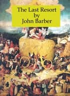 The Last Resort ebook by John Barber