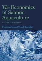 The Economics of Salmon Aquaculture eBook by Frank Asche, Trond Bjorndal