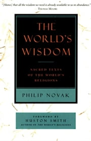 The World's Wisdom - Sacred Texts of the World's Religions ebook by Philip Novak