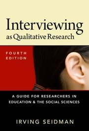 Interviewing as Qualitative Research - A Guide for Researchers in Education and the Social Sciences, 4th Ed. ebook by Irving Seidman