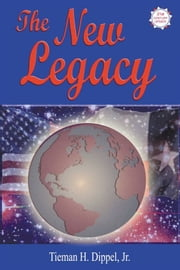 The New Legacy: Thoughts on Politics, Family, and Power ebook by Tieman H. Dippel Jr.