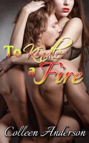 To Kindle a Fire ebook by Colleen Anderson