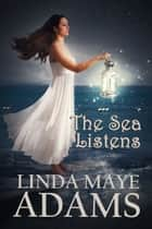 The Sea Listens ebook by Linda Maye Adams
