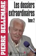 Les Dossiers extraordinaires, t2 ebook by Pierre Bellemare