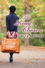 The Road Chosen ebook by T. a. Bratcher