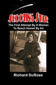 Shooting Star: The First Attempt by a Woman to Reach Hawaii by Air ebook by Dick DuRose