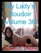 My Lady's Boudoir Volume 36 ebook by Stephen Shearer