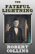 The Fateful Lightning ebook by Robert Collins
