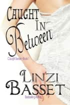 Caught in Between - The Caught Series, #1 ebook by Linzi Basset