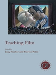 Teaching Film ebook by Lucy Fischer,Patrice Petro,Mark Lynn Anderson,Dudley Andrew,Michael Aronson