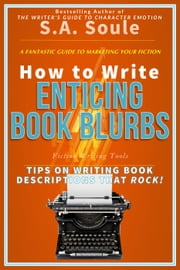 How to Write Enticing Book Blurbs: Tips On Writing a Book Description that Rocks - Fiction Writing Tools, #6 ebook by S. A. Soule