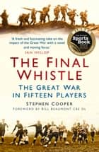 Final Whistle - The Great War in Fifteen Players ebook by Stephen Cooper, Bill Beaumont