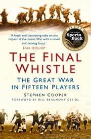 Final Whistle - The Great War in Fifteen Players ebook by Stephen Cooper,Bill Beaumont