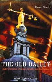 The Old Bailey - Eight Centuries of Crime, Cruelty and Corruption ebook by Theresa Murphy