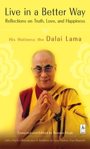 Live in a Better Way - Reflections on Truth, Love, and Happiness ebook by Dalai Lama