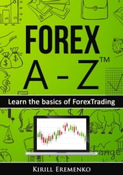 Forex A-Z™: Learn the basics of Forex Trading ebook by Kirill Eremenko