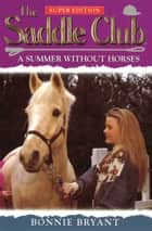 Saddle Club Super 1: A Summer Without Horses ebook by Bonnie Bryant