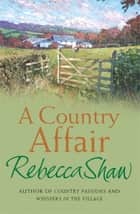 A Country Affair ebook by Rebecca Shaw