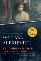 Secondhand Time ebook by Svetlana Alexievich,Bela Shayevich