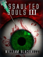 Assaulted Souls III ebook by William Blackwell