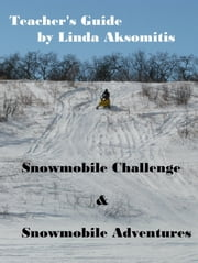 Teacher's Guide: Snowmobile Challenge & Snowmobile Adventures ebook by Linda Aksomitis
