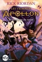 Les Travaux d'Apollon - tome 4 - Le tombeau du tyran ebook by Rick Riordan, Mona de Pracontal