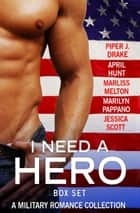 I Need a Hero Box Set - A Military Romance Collection ebook by Marilyn Pappano, Marliss Melton, Piper J. Drake, Jessica Scott, April Hunt