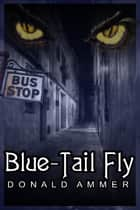Blue-Tail Fly ebook by Donald Ammer