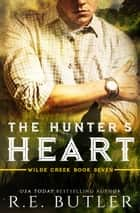 The Hunter's Heart (Wilde Creek Book Seven) ebook by R.E. Butler