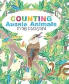 Counting Aussie Animals in my backyard ebook by Bronwyn Houston