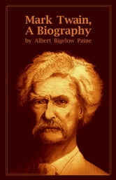 Mark Twain, A Biography ebook by Albert Bigelow Paine