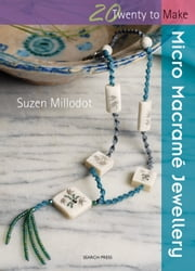 Micro Macrame Jewellery ebook by Suzen Millodot