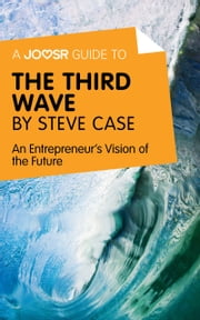 A Joosr Guide to... The Third Wave by Steve Case: An Entrepreneur's Vision of the Future ebook by Joosr