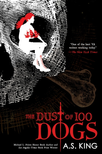 The Dust of 100 Dogs ebook by A.S. King