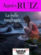 La belle naufragée eBook by Agnès Ruiz