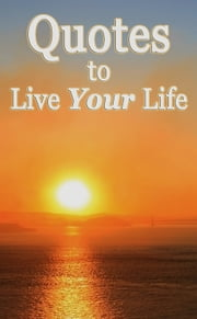 Quotes to Live Your Life ebook by Atticus Aristotle