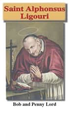Saint Alphonsus Ligouri ebook door Bob Lord,Penny Lord